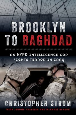 Brooklyn to Baghdad : an NYPD intelligence cop fights terror in Iraq