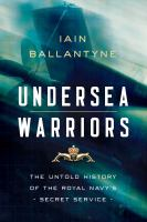 Undersea warriors : the untold history of the Royal Navy's secret service
