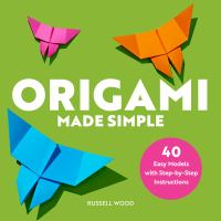 Origami made simple : 40 easy models with step-by-step instructions