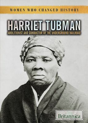 Harriet Tubman : abolitionist and conductor of the underground railroad