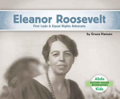 Eleanor Roosevelt :  First Lady & Equal Rights Advocate