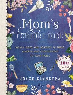 Mom's comfort food :  meals, side, and desserts to being warmth and contentment to your table