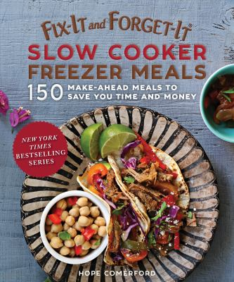 Fix-It and Forget-It Slow Cooker Freezer Meals 150 Make-Ahead Dinners, Desserts, and More!