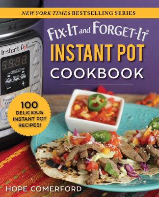 Fix-it and forget-it Instant Pot cookbook : 100 delicious Instant Pot recipes!