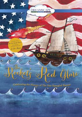 The rocket's red glare : celebrating the history of the Star Spangled Banner