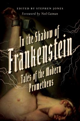 In the shadow of Frankenstein :  tales of the modern Prometheus