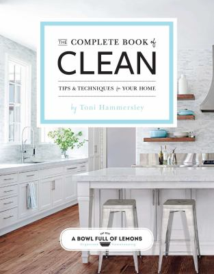 The complete book of clean : tips & techniques for your home