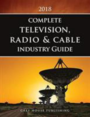 Complete Television, Radio & Cable Industry Guide 2018