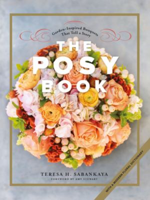 The posy book :  garden-inspired bouquets that tell a story with a modern floral dictionary