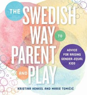 The Swedish Way to Parent and Play