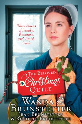 The beloved Christmas quilt :  three stories of family, romance, and Amish faith