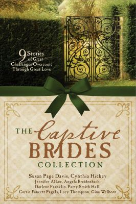 The captive brides collection : 9 stories of great challenges overcome through great love