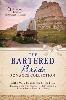 The bartered bride romance collection :  9 historical stories of arranged marriage