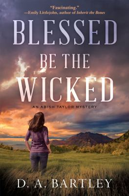Blessed be the wicked : an Abish Taylor mystery
