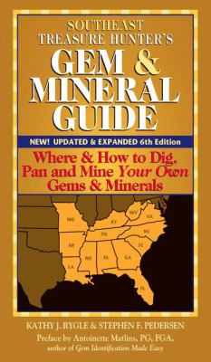 Southeast Treasure Hunter's Gem & Mineral Guide Where & How to Dig, Pan and Mine Your Own Gems & Minerals.