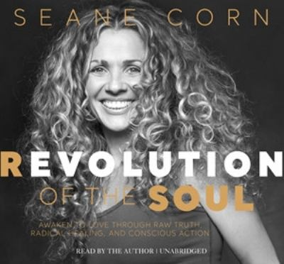 Revolution of the soul : awaken to love through raw truth, radical healing, and conscious action