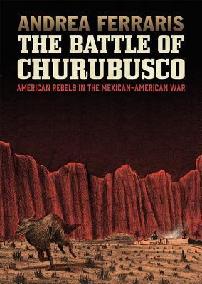 The Battle of Churubusco :  American rebels in the Mexican-American War