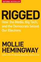 Rigged : how the media, big tech, and the Democrats seized our elections