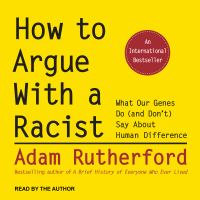 How to Argue with a Racist What Our Genes Do (and Don't) Say About Human Difference
