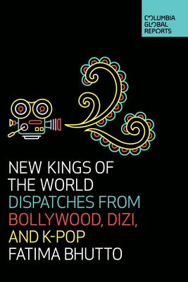New kings of the world : dispatches from Bollywood, Dizi, and K-Pop
