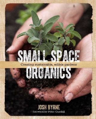 Link to Catalogue record for Small space organics : creating sustainable, edible gardens