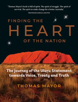 Book cover for Finding the heart of the nation : the journey of the Uluru Statement towards voice, treaty and truth