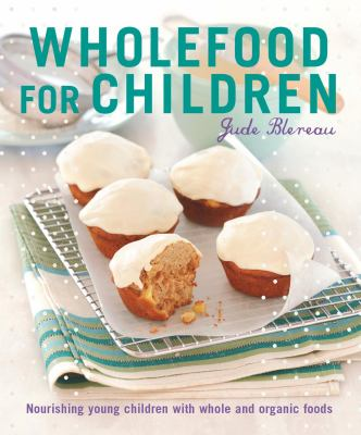 Cover Image for Wholefood for Children by Jude Blereau
