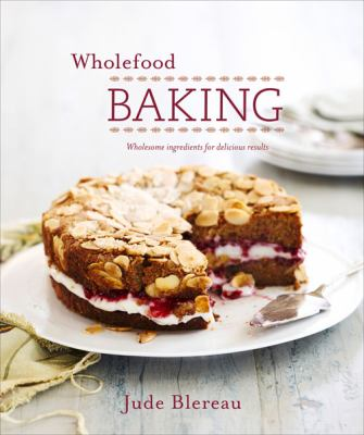 Cover Image for Wholefood Baking by Jude Blereau