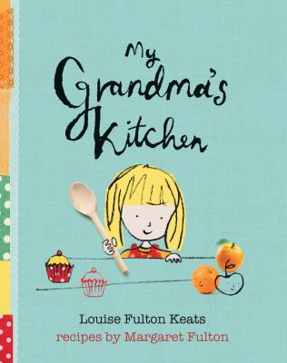 Cover Image for: My grandma's kitchen / Louise Fulton Keats ; recipes by Margaret Fulton ; illustrations by Michelle Mackintosh.
