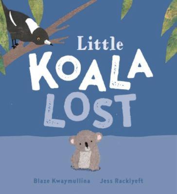 Cover Image for: Little koala lost / Blaze Kwaymullina, Jess Racklyeft.