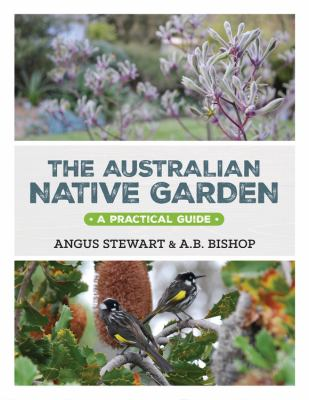 Book cover for The Australian native garden : a practical guide / Angus Stewart & A.B. Bishop.