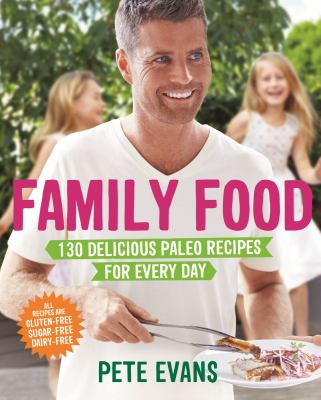 Book Cover Image for Family food : 130 delicious paleo recipes for every day