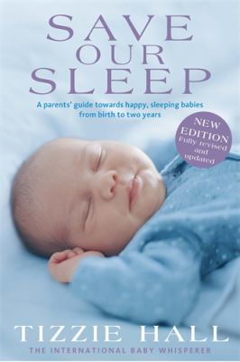 Link to Catalogue record for Save our sleep : a parents' guide towards happy, sleeping babies from birth to two years