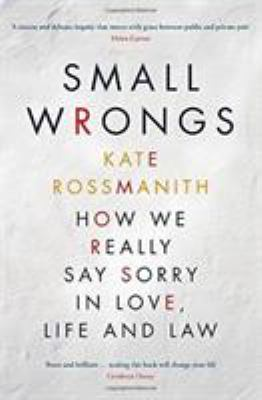 Cover Image for Small Wrongs : How We Really Say Sorry In Love, Life and Law