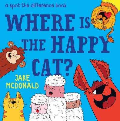 Cover Image for Where is the happy cat? : a spot the difference book / Jake McDonald