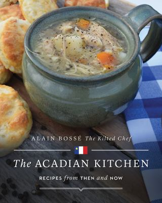 The Acadian Kitchen :  Recipes from Then and Now