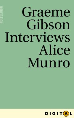 Graeme Gibson interviews Alice Munro : from Eleven Canadian novelists interviewed by Graeme Gibson