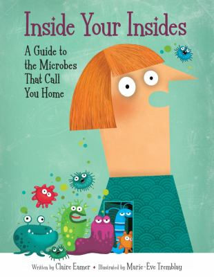 Inside your insides : a guide to the microbes that call you home