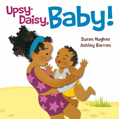 Cover image for : Upsy-daisy, baby! / written by Susan Hughes ; illustrated by Ashley Barron.
