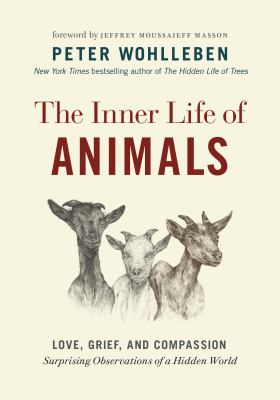 The inner life of animals: love, grief, and compassion ; surprising observations of a hidden world