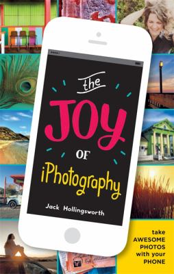 The joy of iPhotography :  take awsome photos with your phone