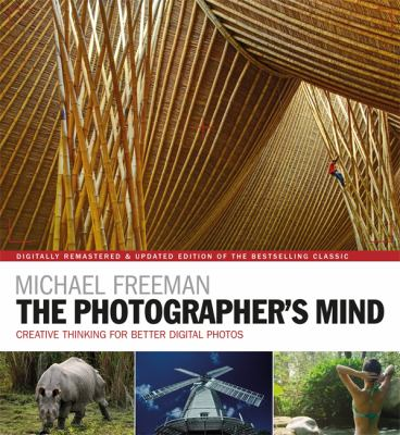 The photographer's mind :  creative thinking for better photos