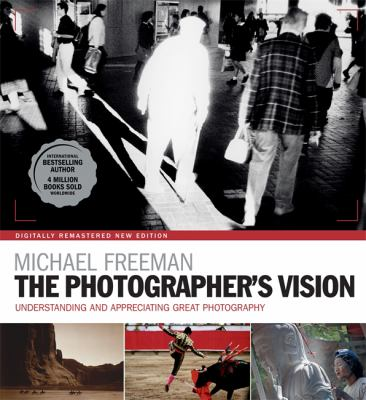 The photographer's vision :  understanding and appreciating great photography