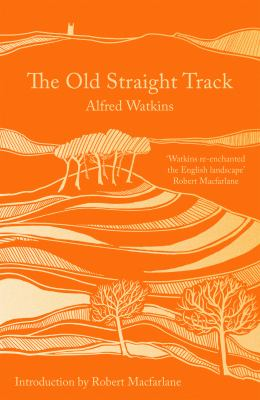 The old straight track : its mounts, beacons, moats, sites and mark stones