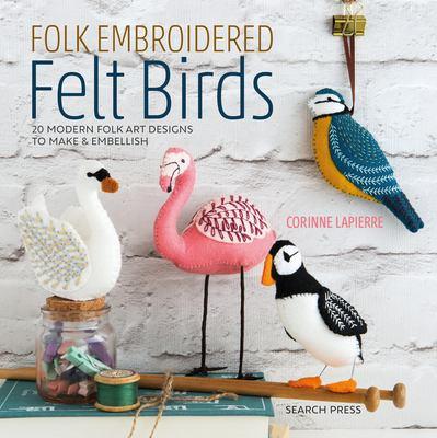 Folk embroidered felt birds :  20 Modern Folk Art Designs to Make & Embellish