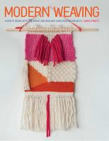 Modern weaving : learn to weave with 25 bright and brilliant loom weaving projects