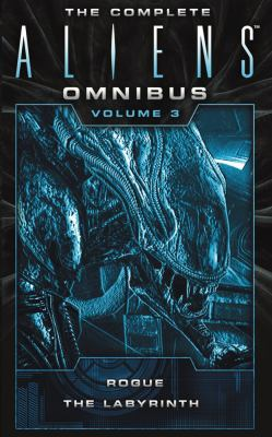 The complete aliens omnibus :  Rogue / The Labyrinth