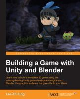 Building a game with Unity and Blender : learn how to build a complete 3D game using the industry-leading Unity game development engine and Blender, the graphics software that gives life to your ideas