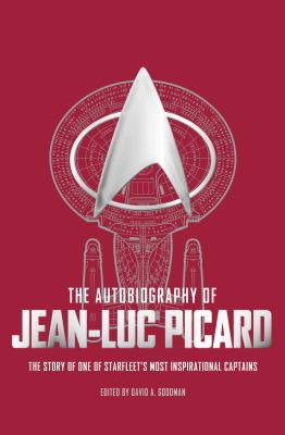 The autobiography of Jean-Luc Picard: the story of one of Starfleet's most inspirational captains