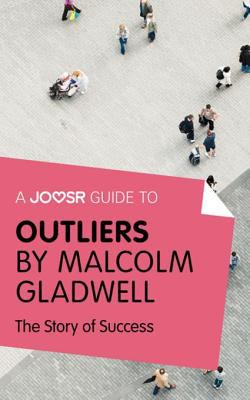 A Joosr guide to Outliers by Malcolm Gladwell : the story of success